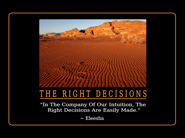 the right decision When we make a decision to follow god's way and his law, we don't have to look back but with a physical decision that isn't a matter of right and wrong, it is not bad to reassess the choice when necessary and adjust course.