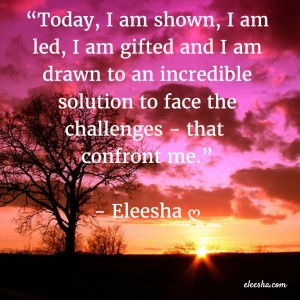 00015 Today I am shown PicQuote by Eleesha Inspiration Quote Affirmation Sayings