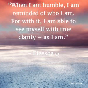 00025 When I am humble PicQuote by Eleesha Inspiration Quote Affirmation Sayings