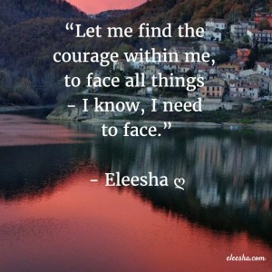 00078 Let me find the courage PicQuote by Eleesha Inspiration Quote Affirmation Sayings