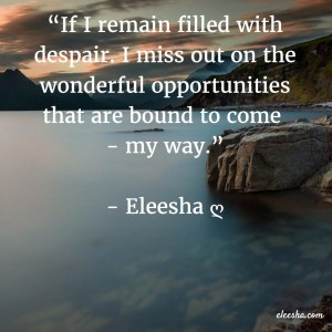 00080 If I remain filled with despair PicQuote by Eleesha Inspiration Quote Affirmation Sayings