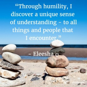 00102 Through humility PicQuote by Eleesha Inspiration Quote Affirmation Sayings