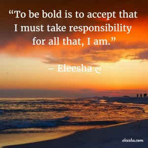 00056 To be bold PicQuote by Eleesha Inspiration Quote Affirmation Sayings