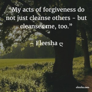 00064 My acts of forgiveness PicQuote by Eleesha Inspiration Quote Affirmation Sayings