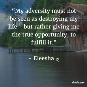 00094 My adversity PicQuote by Eleesha Inspiration Quote Affirmation Sayings